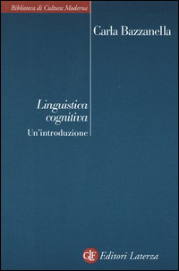 Linguistica cognitiva. Un'introduzione - Carla Bazzanella  