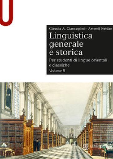 Linguistica generale e storica. Per studenti di lingue orientali e classiche. 2. - Claudia Ciancaglini |