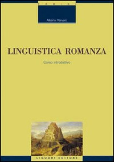 Linguistica romanza. Corso introduttivo - Alberto Vàrvaro | Rochesterscifianimecon.com