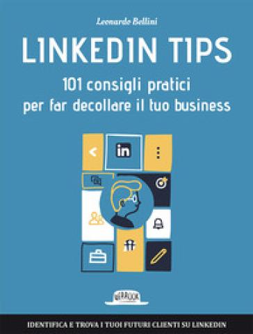 Linkedin tips. 101 consigli pratici per far decollare il tuo business - Leonardo Bellini | Jonathanterrington.com