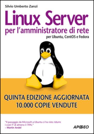 Linux Server per l'amministratore di rete. Per Ubuntu, CentOS e Fedora Core - Silvio Umberto Zanzi | Jonathanterrington.com