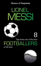 Lionel Messi: 8 Tips From One of the Best Footballers of All Time