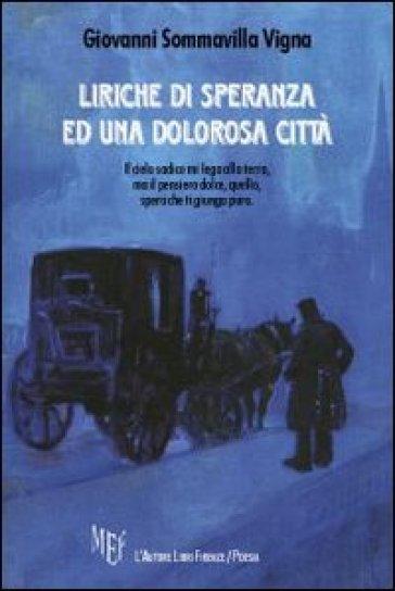 Liriche di speranza ed una dolorosa città - Giovanni Sommavilla Vigna |