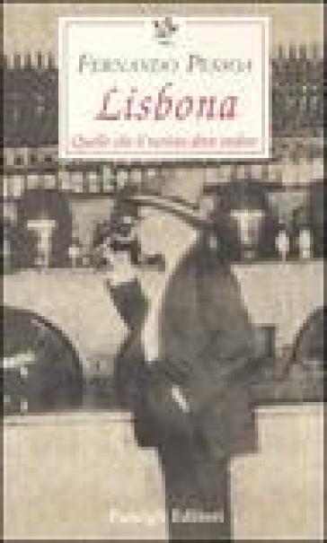 Lisbona. Quello che il turista deve vedere - Fernando Pessoa |