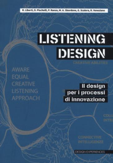 Listening design. Il design per i processi di innovazione - R. Veneziano |