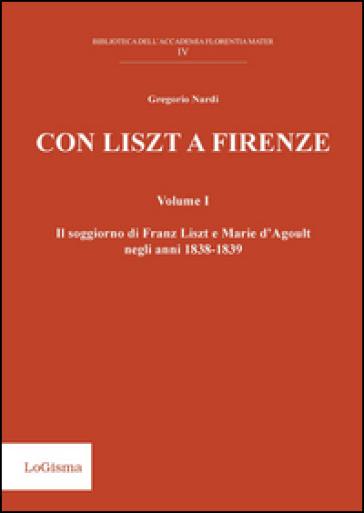 Con Liszt a Firenze. Il soggiorno di Franz Liszt e Marie d'Agoult negli anni 1838-1839. 1. - Gregorio Nardi | Rochesterscifianimecon.com