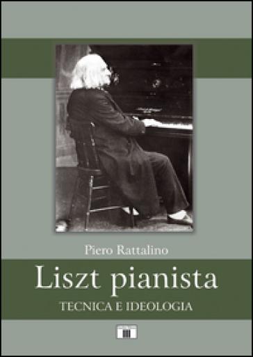 Liszt pianista. Tecnica e ideologia - Piero Rattalino | Thecosgala.com