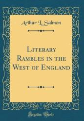 Literary Rambles in the West of England (Classic Reprint)