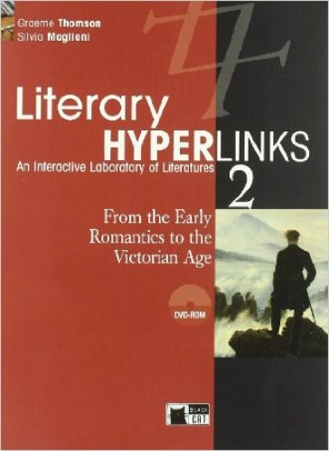 Literary hyperlinks. Per le Scuole superiori. Con DVD-ROM. 2: From the early romantics to the victorian age