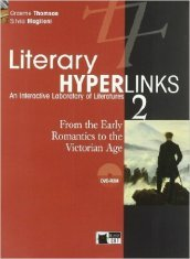 Literary hyperlinks. Per le Scuole superiori. Con DVD-ROM. 2.From the early romantics to the victorian age