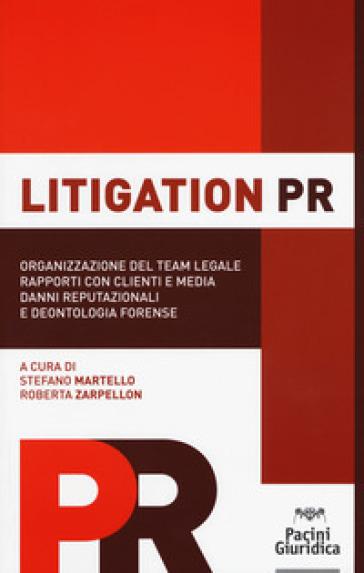 Litigation PR. Organizzazione del team legale, rapporti con clienti e media, danni reputazionali e deontologia forense - S. Martello | Thecosgala.com