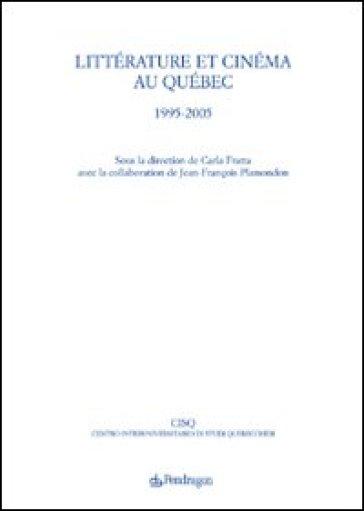 Littérature et cinéma au Québec. 1995-2005 - C. Fratta | Thecosgala.com