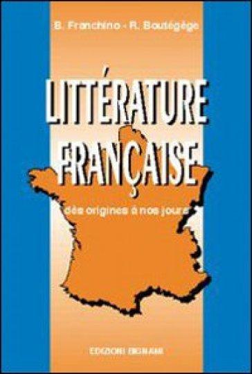 Littérature francaise. Per le Scuole superiori - B. Franchino |