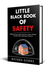 Little Black Book of Safety: 150 Real Estate Safety Tips That Every Agent Should Consider When Showing a Property