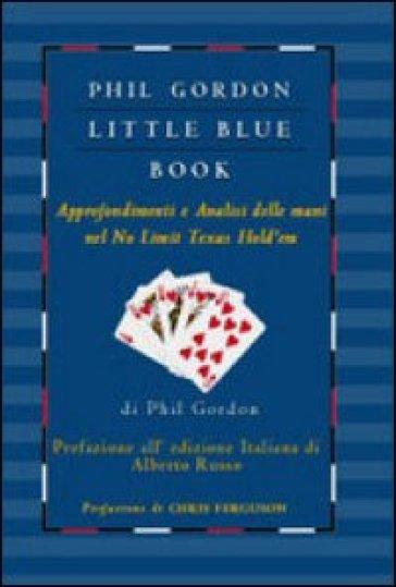 Little blue book. Approfondimenti e analisi delle mani nel no limit texas hold'em - Phil Gordon |