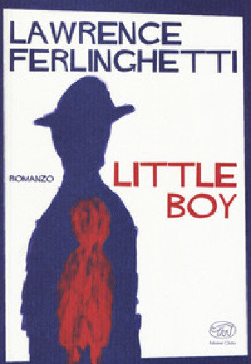 Little boy - Lawrence Ferlinghetti |