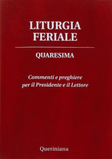 Liturgia feriale. Quaresima. Commenti e preghiere per il presidente e il lettore - D. Piazzi |