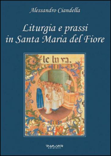 Liturgia e prassi in Santa Maria del Fiore - Alessandro Ciandella |