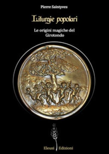 Liturgie popolari: le origini magiche del Girotondo. Ediz. illustrata - Pierre Saintyves | Thecosgala.com