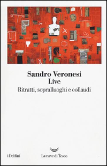 Live. Ritratti, sopralluoghi e collaudi - Sandro Veronesi | Kritjur.org