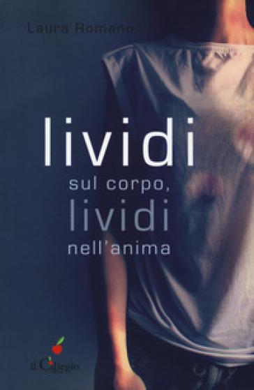 Lividi sul corpo, lividi nell'anima - Laura Romano  