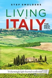 Living in Italy: the Real Deal - Hilarious Expat Adventures - How to Retire Abroad, Buy a House and Start a Bed and Breakfast -