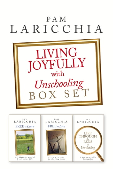 Living Joyfully with Unschooling Box Set