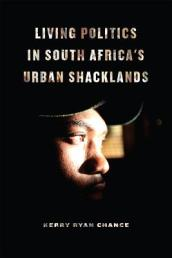 Living Politics in South Africa s Urban Shacklands