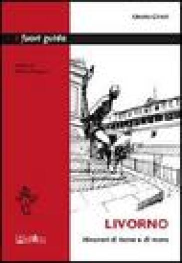 Livorno. Itinerari di terra e di mare - Otello Chelli | Rochesterscifianimecon.com