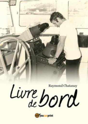 Livre de bord - Raymond R. Chatanay |