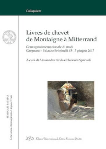 Livres de chevet de Montaigne à Mitterrand. Convegno internazionale di studi (Gargnano, 15-17 giugno 2017). Ediz. italiana e francese - A. Preda |