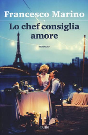 Lo chef consiglia amore - Francesco Marino |