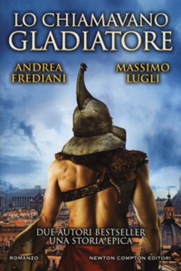 Lo chiamavano gladiatore - Andrea Frediani | Rochesterscifianimecon.com