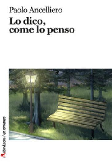 Lo dico, come lo penso - Paolo Ancelliero |