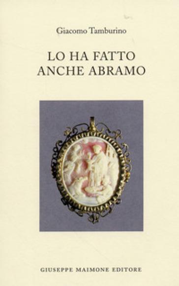 Lo ha fatto anche Abramo - Giacomo Tamburino  