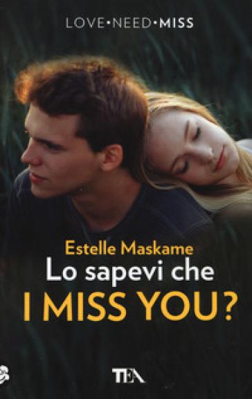 Lo sapevi che I miss you? - Estelle Maskame |