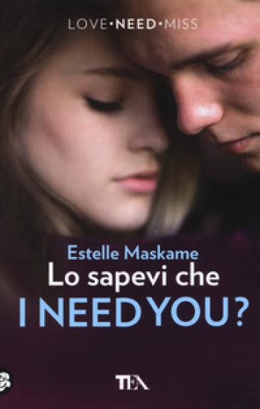 Lo sapevi che I need you? - Estelle Maskame  