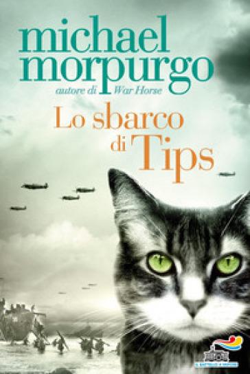Lo sbarco di Tips - Michael Morpurgo |