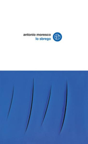 Lo sbrego - Antonio Moresco  