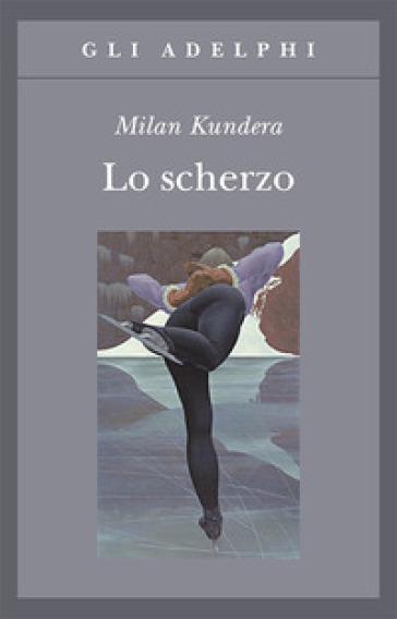 Lo scherzo - Milan Kundera | Kritjur.org