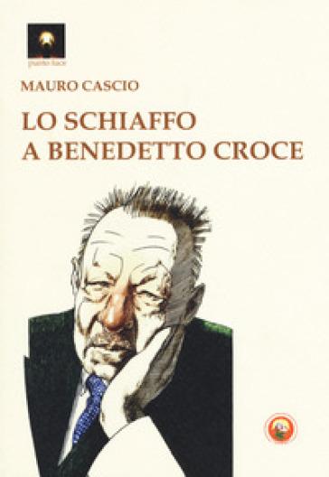 Lo schiaffo a Benedetto Croce - Mauro Cascio |