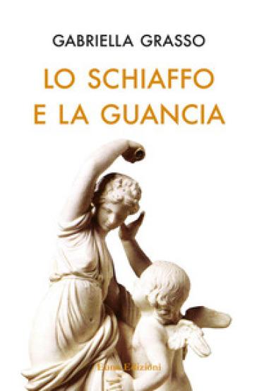 Lo schiaffo e la guancia - Gabriella Grasso  
