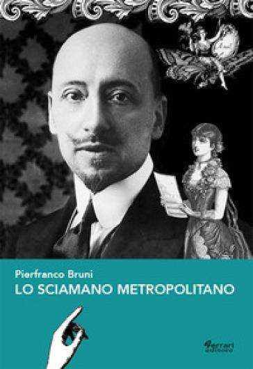 Lo sciamano metropolitano - Pierfranco Bruni pdf epub
