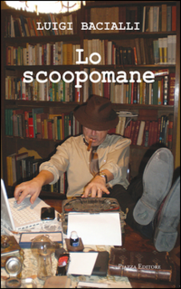 Lo scoopomane - Luigi Bacialli   Kritjur.org