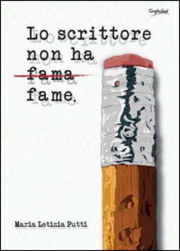 Lo scrittore non ha fame - Maria Letizia Putti |