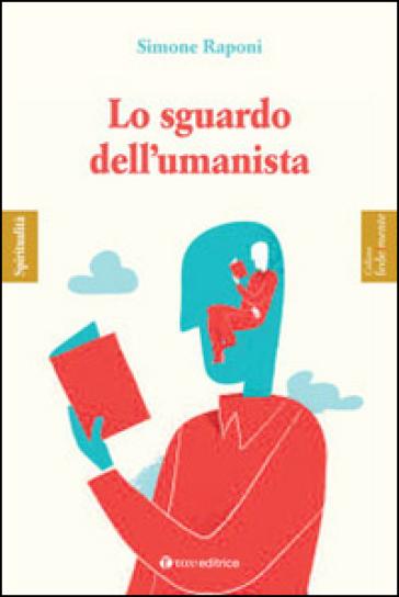 Lo sguardo dell'umanista - Simone Raponi |
