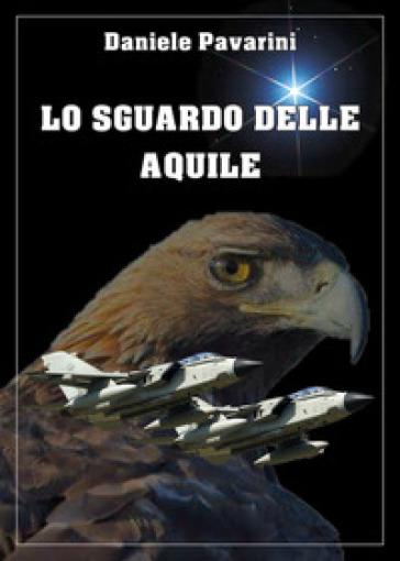 Lo sguardo delle aquile - Daniele Pavarini |