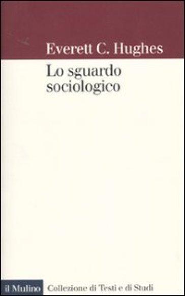 Lo sguardo sociologico - Everett C. Hughes | Thecosgala.com