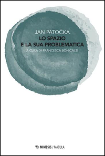 Lo spazio e la sua problematica - Jan Patocka | Rochesterscifianimecon.com