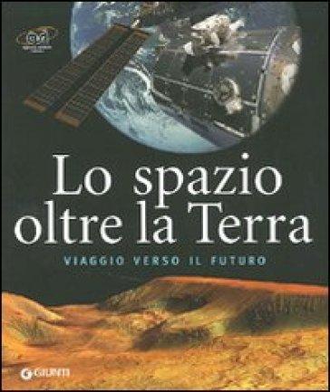 Lo spazio oltre la Terra - Marcello Spagnulo  